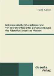 Mikrobiologische Charakterisierung von Tonrohstoffen unter Berücksichtigung des Alterationsprozesses Mauken