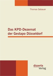 Das KPD-Dezernat der Gestapo Düsseldorf