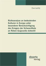 Risikoanalyse an bedeutenden Kulturen in Europa unter besonderer Berücksichtigung des Erregers der Schwarzfäule an Reben Guignardia bidwellii