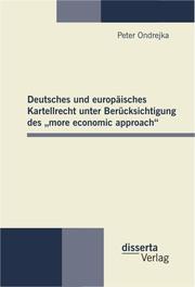 Deutsches und europäisches Kartellrecht unter Berücksichtigung des 'more economic approach'