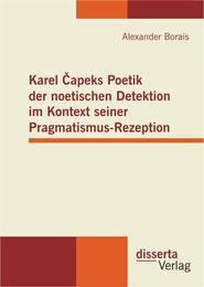 Karel Capeks Poetik der noetischen Detektion im Kontext seiner Pragmatismus-Rezeption
