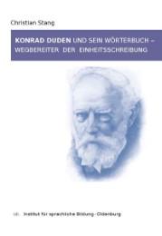 Konrad Duden und sein Wörterbuch - Wegbereiter der Einheitsschreibung