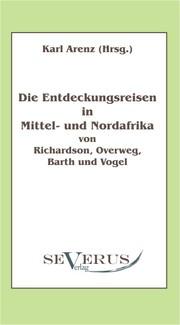 Die Entdeckungsreisen in Nord- und Mittelafrika von Richardson, Overweg, Barth und Vogel