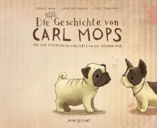 Die neue Geschichte von Carl Mops, der sich fürchterlich verliebte und eine Freundin fand