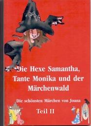 Die Hexe Samantha, Tante Monika und der Märchenwald II
