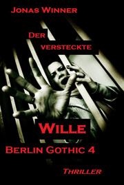 Berlin Gothic 4: Der versteckte Wille