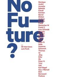No Future? 36 Interviews zum Punk