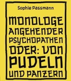 Monologe angehender Psychopathen oder Von Pudeln und Panzern