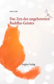 Das Zen des ungeborenen Buddha-Geistes