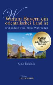 Warum Bayern ein orientalisches Land ist und andere weiß-blaue Wahrheiten - Cover
