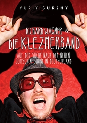 Richard Wagner und die Klezmerband. Der neue jüdische Sound in Deutschland