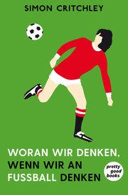 Woran wir denken, wenn wir an Fußball denken