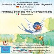 Die Geschichte von der kleinen Schwalbe Ina, die nicht in den Süden fliegen will. Deutsch-Italienisch / La storia della rondinella Sofia, che non vuole volare al sud. Tedesco-Italiano.