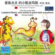 The story of the little Ladybird Marie, who wants to paint dots everythere. Chinese-English / ai hua dian dian de xiao piao chong mali. Zhongwen-Yingwen.