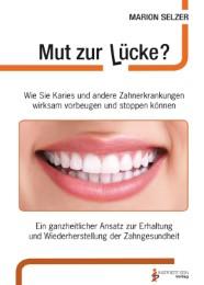 Mut zur Lücke? - Wie Sie Karies und andere Zahnerkrankungen wirksam vorbeugen und stoppen können