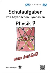 Physik 9, Schulaufgaben (G9, LehrplanPLUS) von bayerischen Gymnasien mit Lösungen, Klasse 9