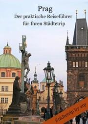 Prag - Der praktische Reiseführer für Ihren Städtetrip