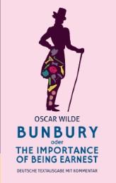 Bunbury oder The Importance of Being Earnest: deutsche Textausgabe mit Kommentar