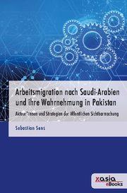 Arbeitsmigration nach Saudi-Arabien und ihre Wahrnehmung in Pakistan