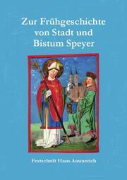 Zur Frühgeschichte von Stadt und Bistum Speyer