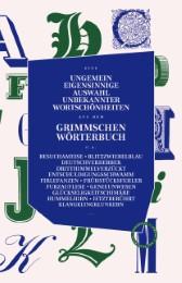 Eine Ungemein eigensinnige Auswahl unbekannter Wortschönheiten aus dem Grimmischen Wörterbuch
