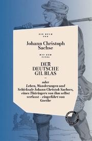 Der deutsche Gil Blas - oder Leben, Wanderungen und Schicksale Johann Christoph Sachses, eines Thüringers von ihm selbst verfasst