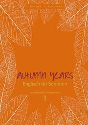 Autumn Years - Englisch für Senioren 1 - Beginners - Coursebook
