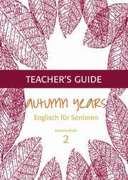Autumn Years - Englisch für Senioren 2 - Intermediate Learners - Teacher's Guide