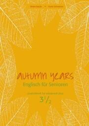 Autumn Years - Englisch für Senioren 3 1/2 - Advanced Plus - Coursebook