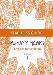 Autumn Years - Englisch für Senioren 1 - Beginners - Teacher's Guide