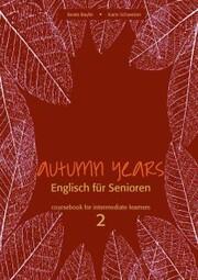 Autumn Years - Englisch für Senioren 2 - Intermediate Learners - Coursebook