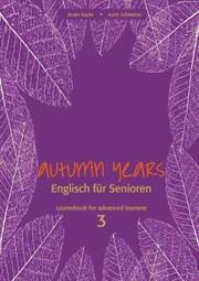 Autumn Years - Englisch für Senioren 3 - Advanced Learners - Coursebook