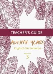 Autumn Years - Englisch für Senioren 3 - Advanced Learners - Teacher's Guide