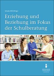 Erziehung und Beziehung im Fokus der Schulberatung