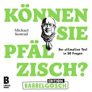 Können Sie Pfälzisch? - Edition Babbelgosch