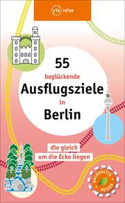 55 beglückende Ausflugsziele in Berlin - Cover