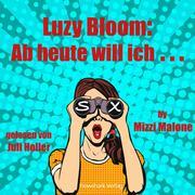 Luzy Bloom: Ab heute will ich S...x