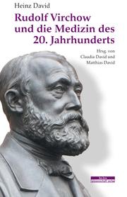 Rudolf Virchow und die Medizin des 20. Jahrhunderts
