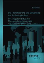 Die Identifizierung und Bewertung von Technologie-Gaps: Eine Integration strategischer Planungsinstrumente aus makro- und mikroökonomischer Ebene