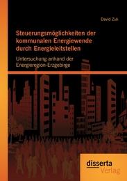 Steuerungsmöglichkeiten der kommunalen Energiewende durch Energieleitstellen: Untersuchung anhand der Energieregion-Erzgebirge
