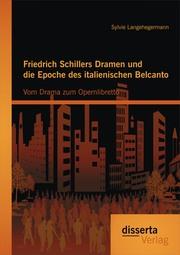 Friedrich Schillers Dramen und die Epoche des italienischen Belcanto: Vom Drama zum Opernlibretto