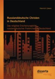 Russlanddeutsche Christen in Deutschland: Das religiöse Erscheinungsbild russlanddeutscher Freikirchen in Deutschland