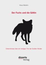 Der Fuchs und die Göttin: Erkenntnisse über ein heiliges Tier der Großen Mutter