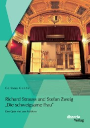 Richard Strauss und Stefan Zweig 'Die schweigsame Frau' - Eine Oper wird zum Politikum