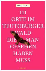 111 Orte im Teutoburger Wald, die man gesehen haben muss
