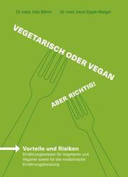Vegetarisch oder vegan - Aber richtig!