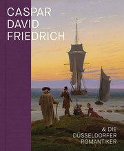 Caspar David Friedrich und die Düsseldorfer Romantiker