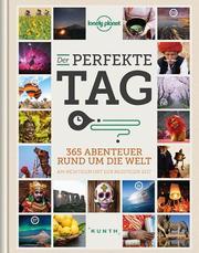 Der perfekte Tag - 365 Abenteuer rund um die Welt