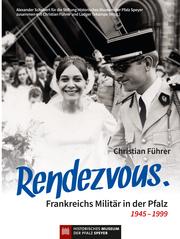 Rendezvous. Frankreichs Militär in der Pfalz 1945 - 1999