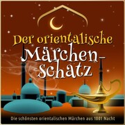 Die schönsten Märchen aus 1001 Nacht: Der orientalische Märchen-Schatz